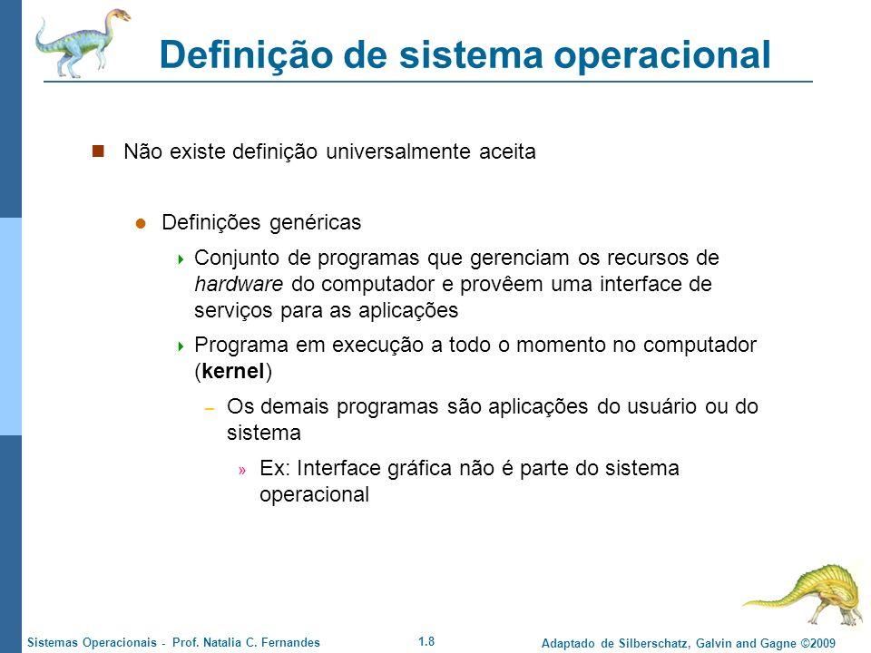1.8 Adaptado de Silberschatz, Galvin and Gagne ©2009 Sistemas Operacionais - Prof. Natalia C. Fernandes Definição de sistema operacional Não existe de