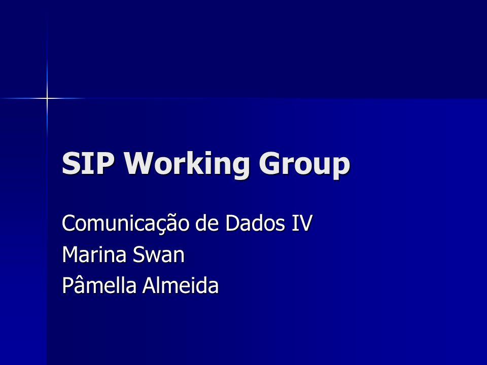 SIP Working Group Comunicação de Dados IV Marina Swan Pâmella Almeida