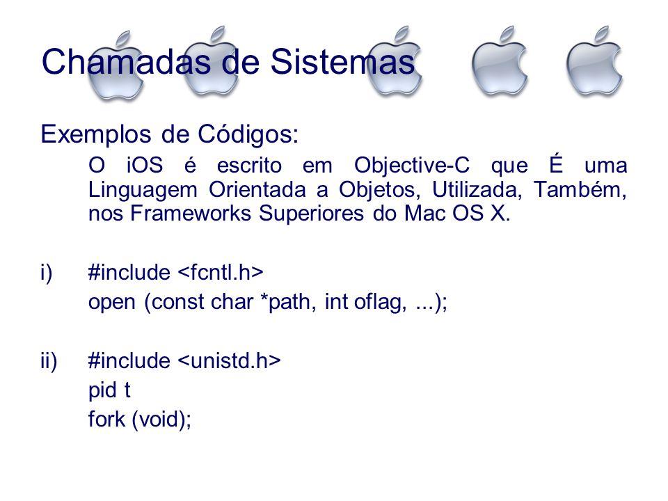 Chamadas de Sistemas Exemplos de Códigos: O iOS é escrito em Objective-C que É uma Linguagem Orientada a Objetos, Utilizada, Também, nos Frameworks Su