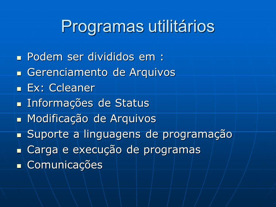 Programas utilitários Podem ser divididos em : Podem ser divididos em : Gerenciamento de Arquivos Gerenciamento de Arquivos Ex: Ccleaner Ex: Ccleaner