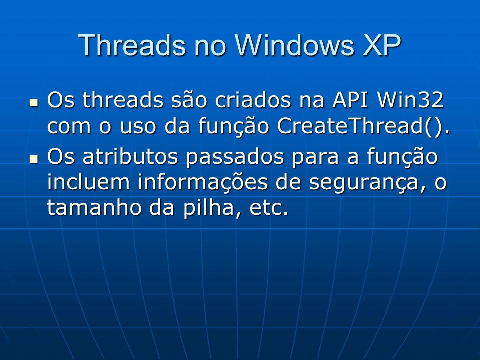 Threads no Windows XP Os threads são criados na API Win32 com o uso da função CreateThread(). Os threads são criados na API Win32 com o uso da função