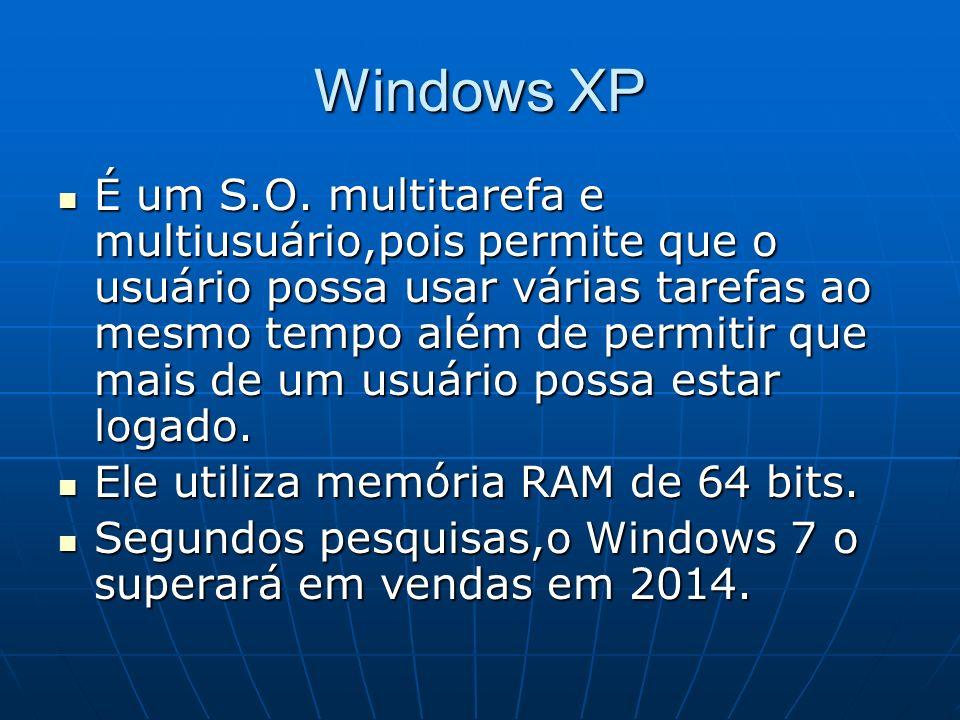Windows XP É um S.O. multitarefa e multiusuário,pois permite que o usuário possa usar várias tarefas ao mesmo tempo além de permitir que mais de um us