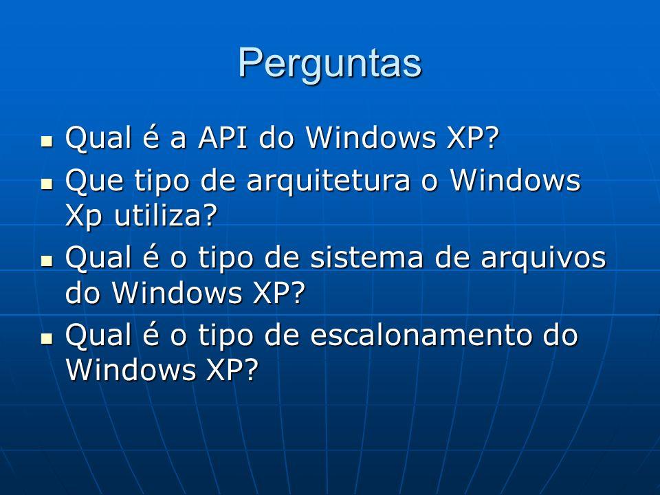 Perguntas Qual é a API do Windows XP? Qual é a API do Windows XP? Que tipo de arquitetura o Windows Xp utiliza? Que tipo de arquitetura o Windows Xp u