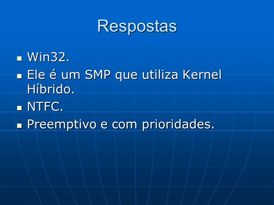 Respostas Win32. Win32. Ele é um SMP que utiliza Kernel Híbrido. Ele é um SMP que utiliza Kernel Híbrido. NTFC. NTFC. Preemptivo e com prioridades. Pr