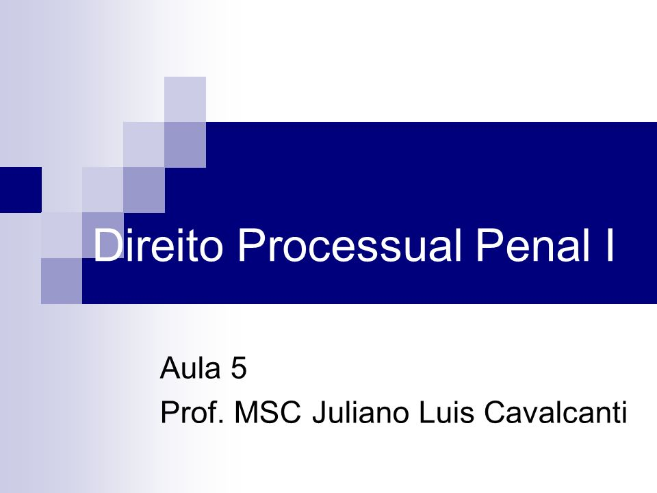 Direito Processual Penal I Aula 5 Prof. MSC Juliano Luis Cavalcanti