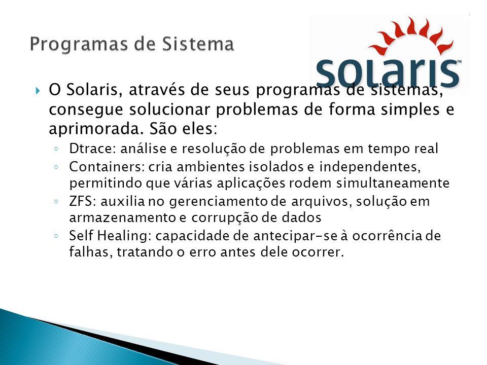 O Solaris, através de seus programas de sistemas, consegue solucionar problemas de forma simples e aprimorada. São eles: Dtrace: análise e resolução d