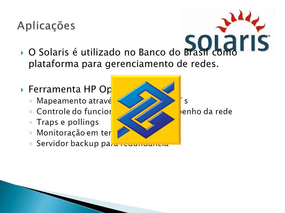 O Solaris é utilizado no Banco do Brasil como plataforma para gerenciamento de redes. Ferramenta HP Open View Mapeamento através de endereços IP´s Con