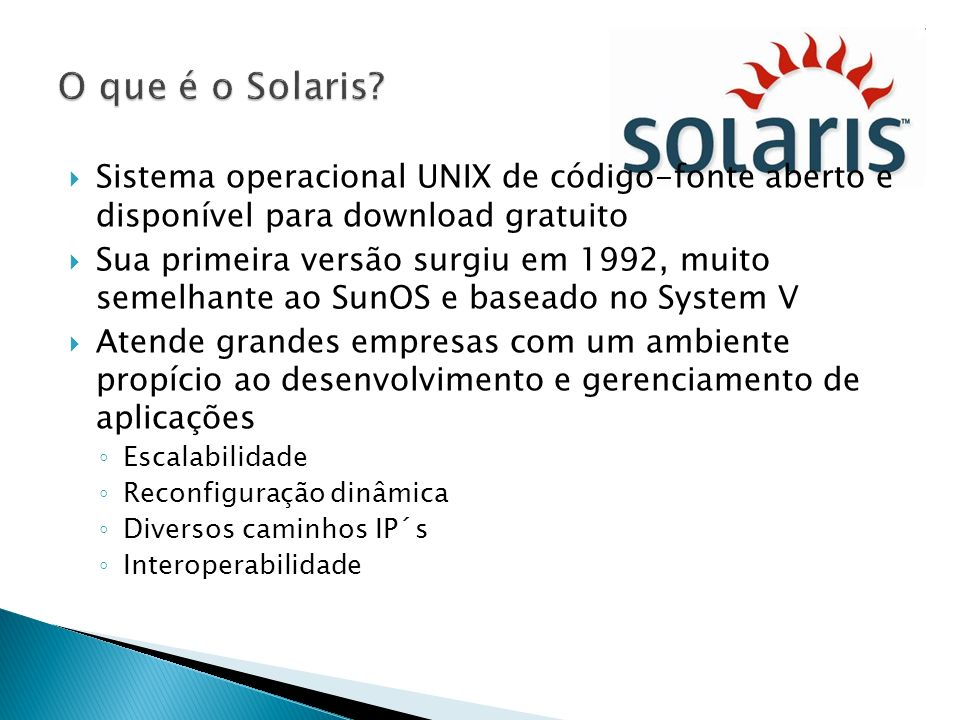 O objetivo da criação do Solaris foi justamente suprir a necessidade de um sistema flexível, com alta escalabilidade, com maior eficiência.