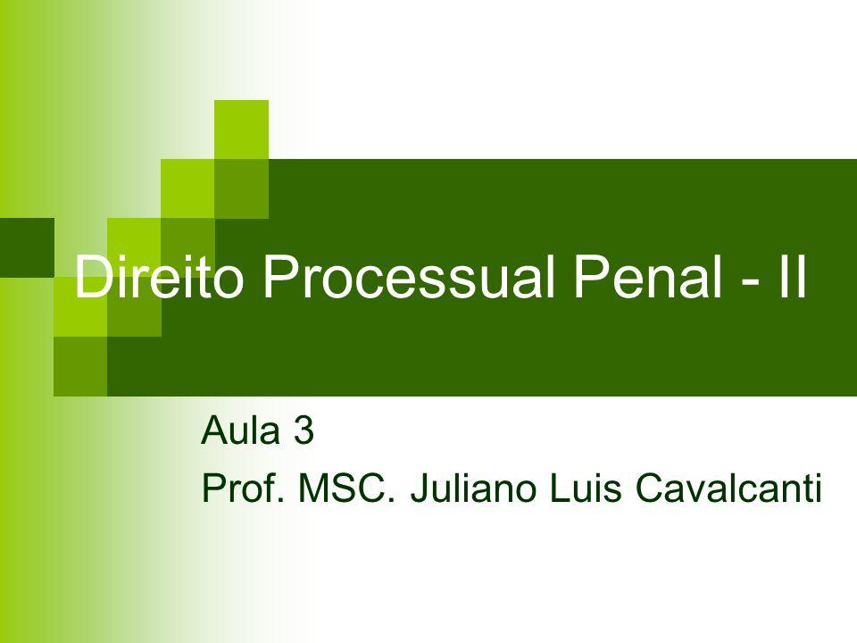 Direito Processual Penal - II Aula 3 Prof. MSC. Juliano Luis Cavalcanti