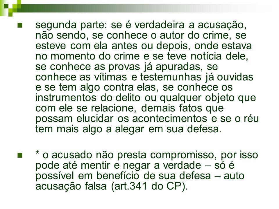segunda parte: se é verdadeira a acusação, não sendo, se conhece o autor do crime, se esteve com ela antes ou depois, onde estava no momento do crime