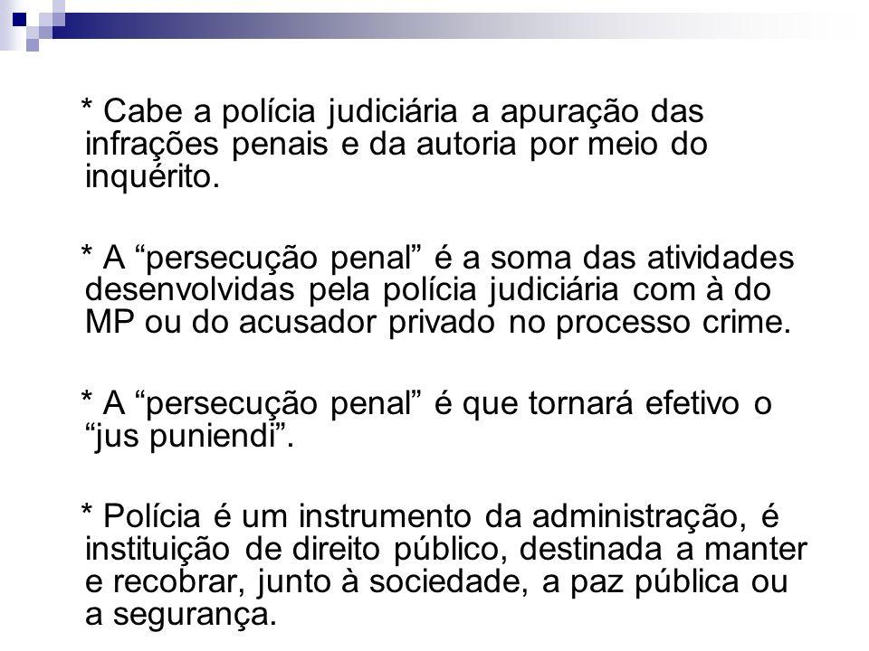 * Cabe a polícia judiciária a apuração das infrações penais e da autoria por meio do inquérito. * A persecução penal é a soma das atividades desenvolv