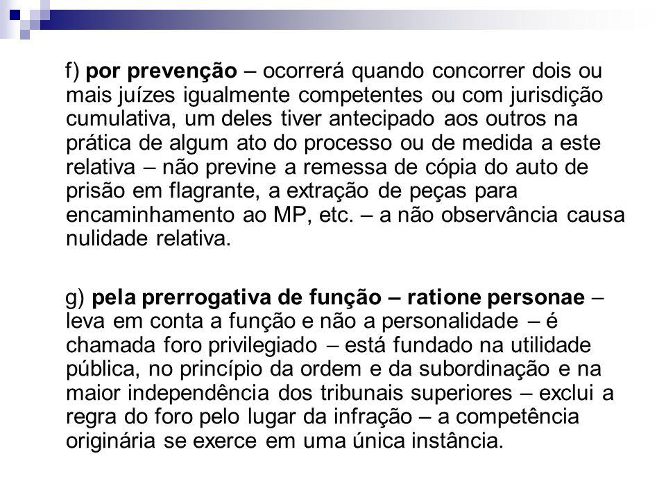 f) por prevenção – ocorrerá quando concorrer dois ou mais juízes igualmente competentes ou com jurisdição cumulativa, um deles tiver antecipado aos ou