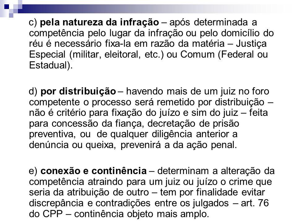 c) pela natureza da infração – após determinada a competência pelo lugar da infração ou pelo domicílio do réu é necessário fixa-la em razão da matéria