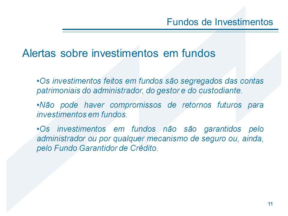 Alertas sobre investimentos em fundos Os investimentos feitos em fundos são segregados das contas patrimoniais do administrador, do gestor e do custod