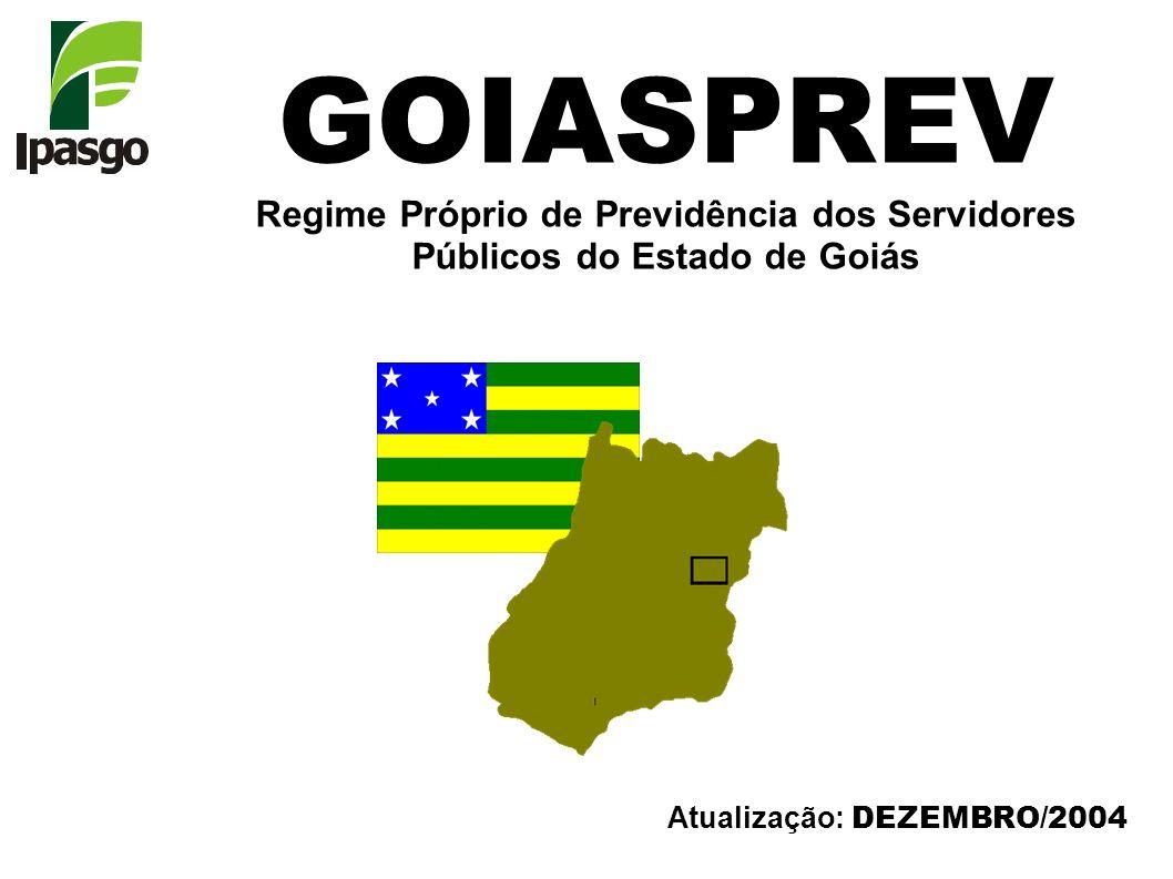 Atualização: DEZEMBRO/2004 GOIASPREV Regime Próprio de Previdência dos Servidores Públicos do Estado de Goiás