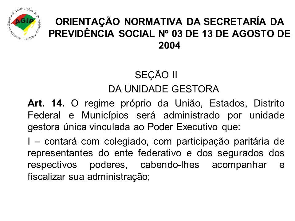 ORIENTAÇÃO NORMATIVA DA SECRETARÍA DA PREVIDÊNCIA SOCIAL Nº 03 DE 13 DE AGOSTO DE 2004 SEÇÃO II DA UNIDADE GESTORA Art. 14. O regime próprio da União,