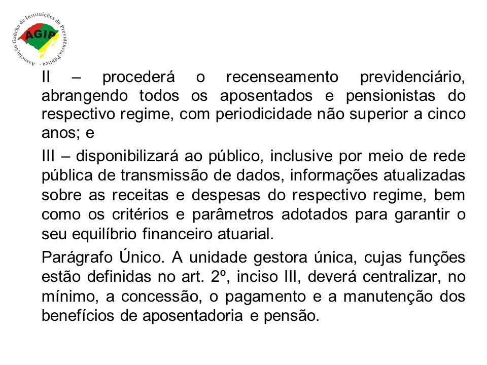II – procederá o recenseamento previdenciário, abrangendo todos os aposentados e pensionistas do respectivo regime, com periodicidade não superior a c