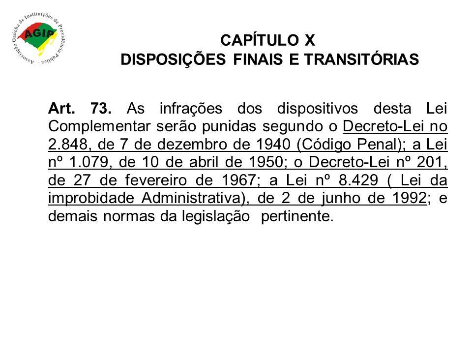 CAPÍTULO X DISPOSIÇÕES FINAIS E TRANSITÓRIAS Art. 73. As infrações dos dispositivos desta Lei Complementar serão punidas segundo o Decreto-Lei no 2.84