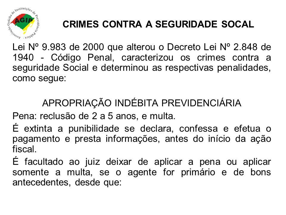 CRIMES CONTRA A SEGURIDADE SOCAL Lei Nº 9.983 de 2000 que alterou o Decreto Lei Nº 2.848 de 1940 - Código Penal, caracterizou os crimes contra a segur