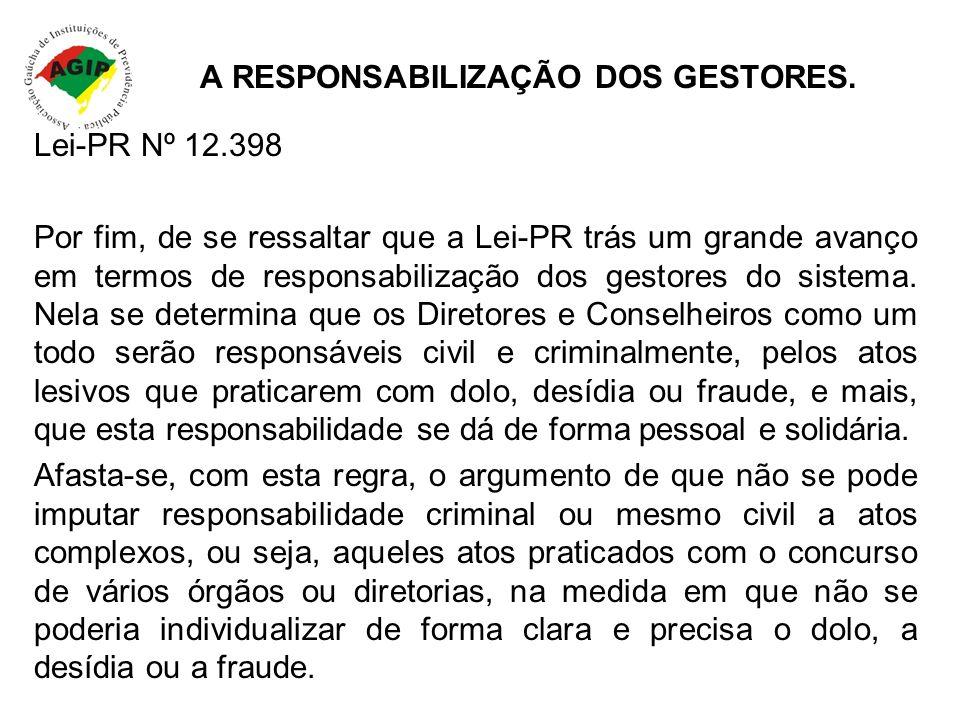 A RESPONSABILIZAÇÃO DOS GESTORES. Lei-PR Nº 12.398 Por fim, de se ressaltar que a Lei-PR trás um grande avanço em termos de responsabilização dos gest