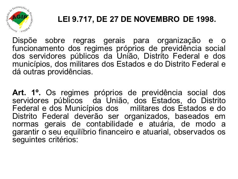 LEI 9.717, DE 27 DE NOVEMBRO DE 1998. Dispõe sobre regras gerais para organização e o funcionamento dos regimes próprios de previdência social dos ser