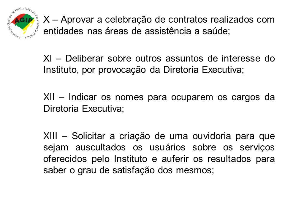 X – Aprovar a celebração de contratos realizados com entidades nas áreas de assistência a saúde; XI – Deliberar sobre outros assuntos de interesse do