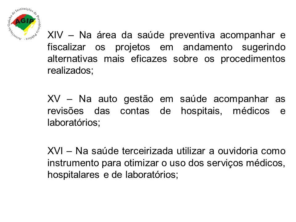 XIV – Na área da saúde preventiva acompanhar e fiscalizar os projetos em andamento sugerindo alternativas mais eficazes sobre os procedimentos realiza