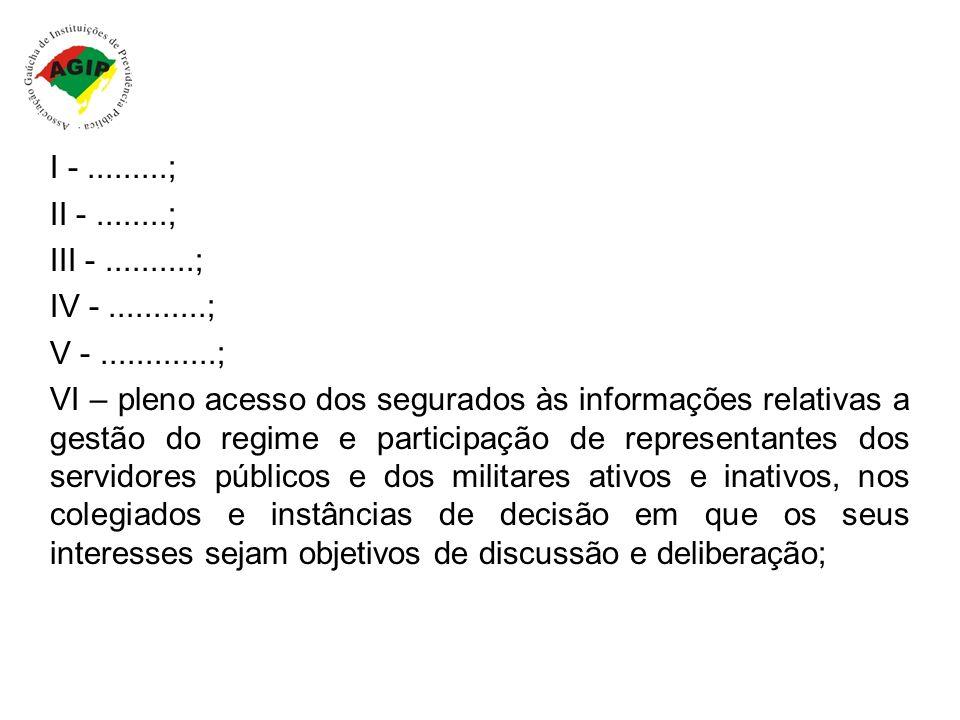 I -.........; II -........; III -..........; IV -...........; V -.............; VI – pleno acesso dos segurados às informações relativas a gestão do r