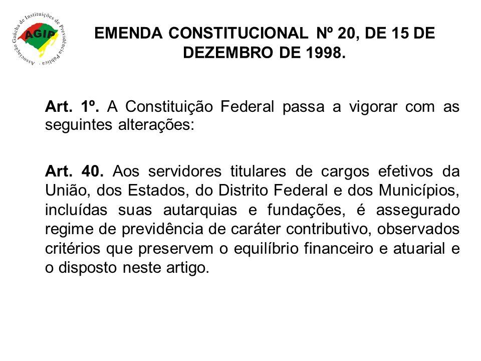 EMENDA CONSTITUCIONAL Nº 20, DE 15 DE DEZEMBRO DE 1998. Art. 1º. A Constituição Federal passa a vigorar com as seguintes alterações: Art. 40. Aos serv