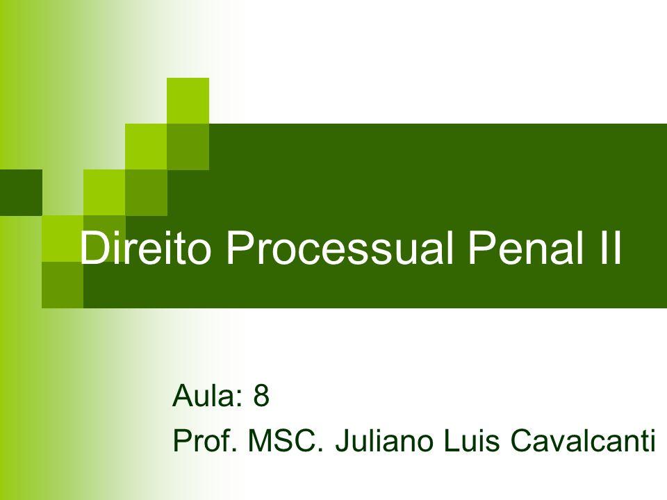 Direito Processual Penal II Aula: 8 Prof. MSC. Juliano Luis Cavalcanti