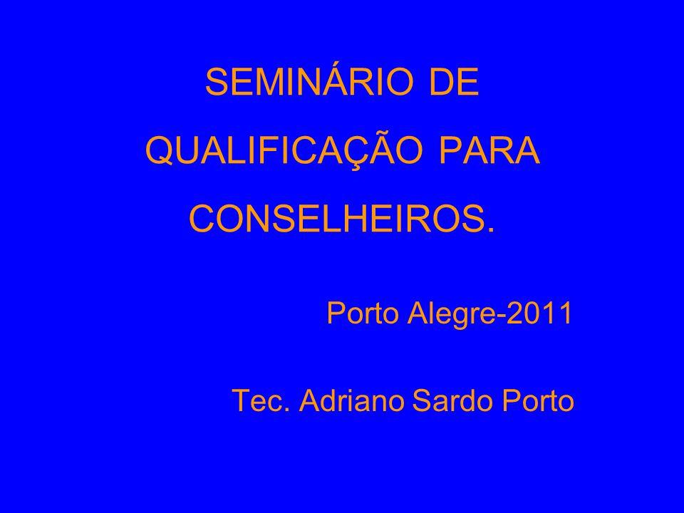 SEMINÁRIO DE QUALIFICAÇÃO PARA CONSELHEIROS. Porto Alegre-2011 Tec. Adriano Sardo Porto