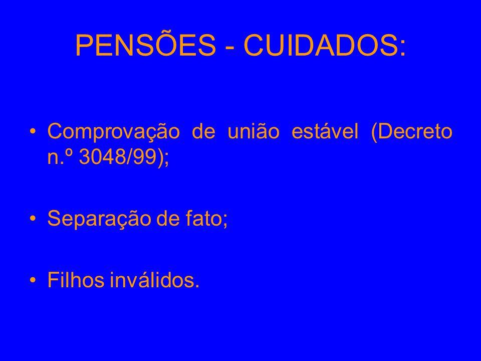 PENSÕES - CUIDADOS: Comprovação de união estável (Decreto n.º 3048/99); Separação de fato; Filhos inválidos.