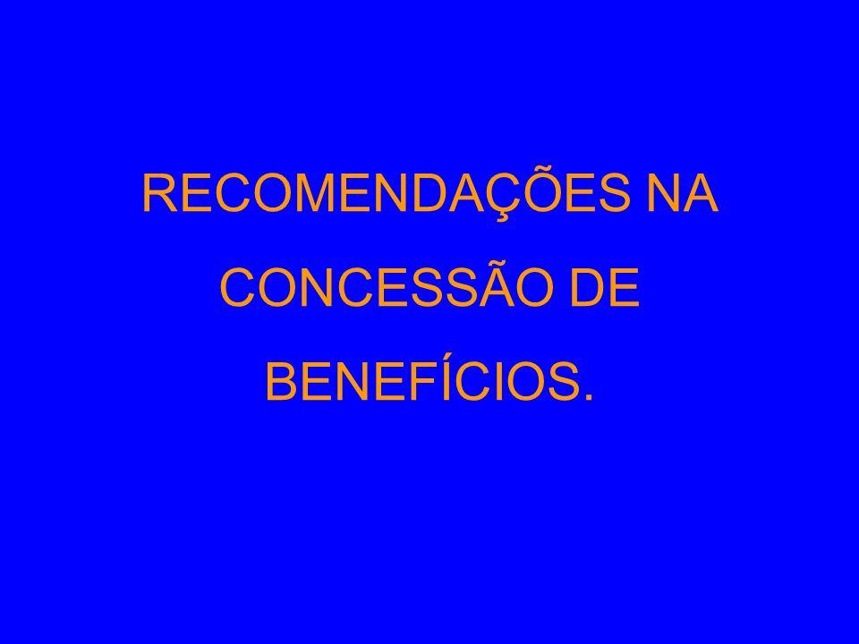 RECOMENDAÇÕES NA CONCESSÃO DE BENEFÍCIOS.