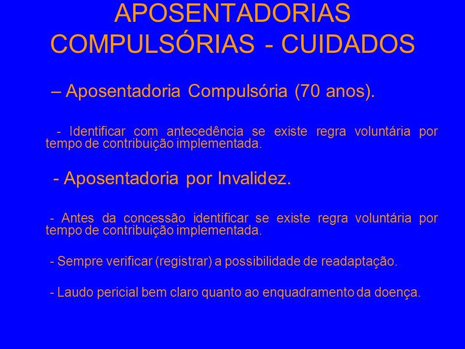 APOSENTADORIAS COMPULSÓRIAS - CUIDADOS –Aposentadoria Compulsória (70 anos). - Identificar com antecedência se existe regra voluntária por tempo de co
