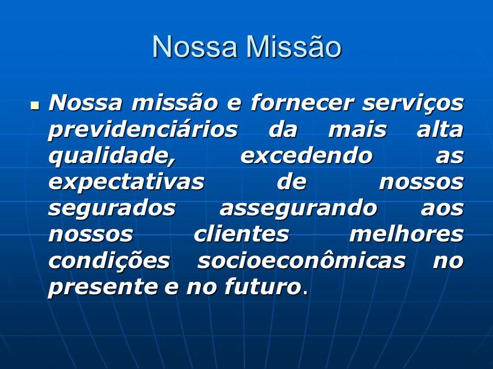 Nossa Missão Nossa missão e fornecer serviços previdenciários da mais alta qualidade, excedendo as expectativas de nossos segurados assegurando aos no