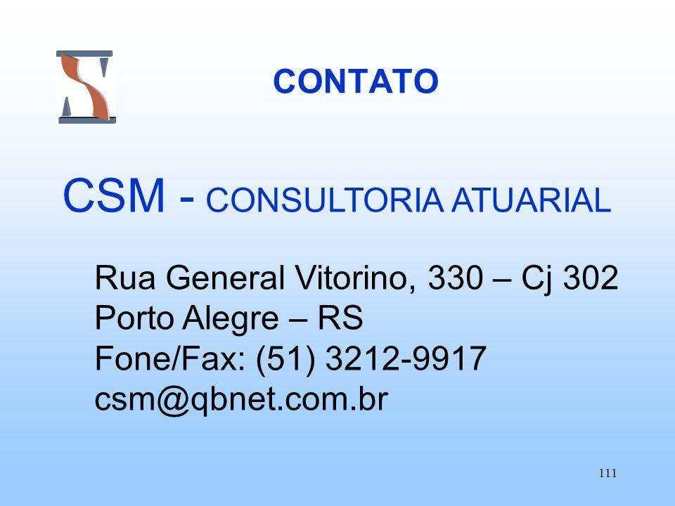 111 CONTATO CSM - CONSULTORIA ATUARIAL Rua General Vitorino, 330 – Cj 302 Porto Alegre – RS Fone/Fax: (51) 3212-9917 csm@qbnet.com.br