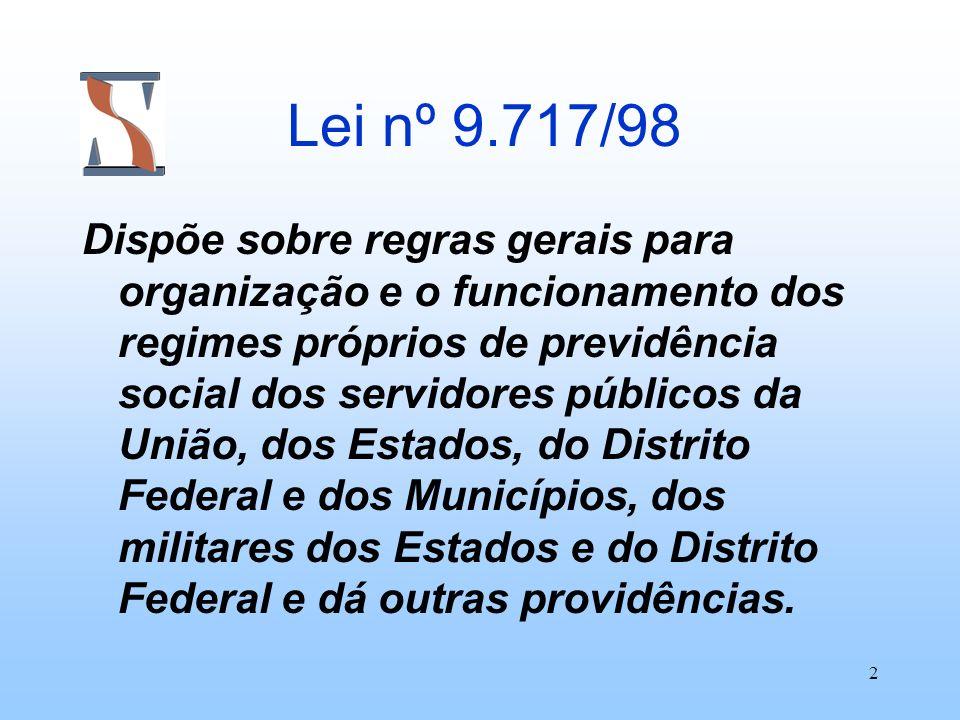 2 Lei nº 9.717/98 Dispõe sobre regras gerais para organização e o funcionamento dos regimes próprios de previdência social dos servidores públicos da