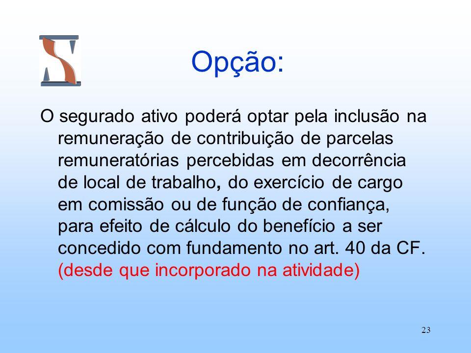 23 Opção: O segurado ativo poderá optar pela inclusão na remuneração de contribuição de parcelas remuneratórias percebidas em decorrência de local de