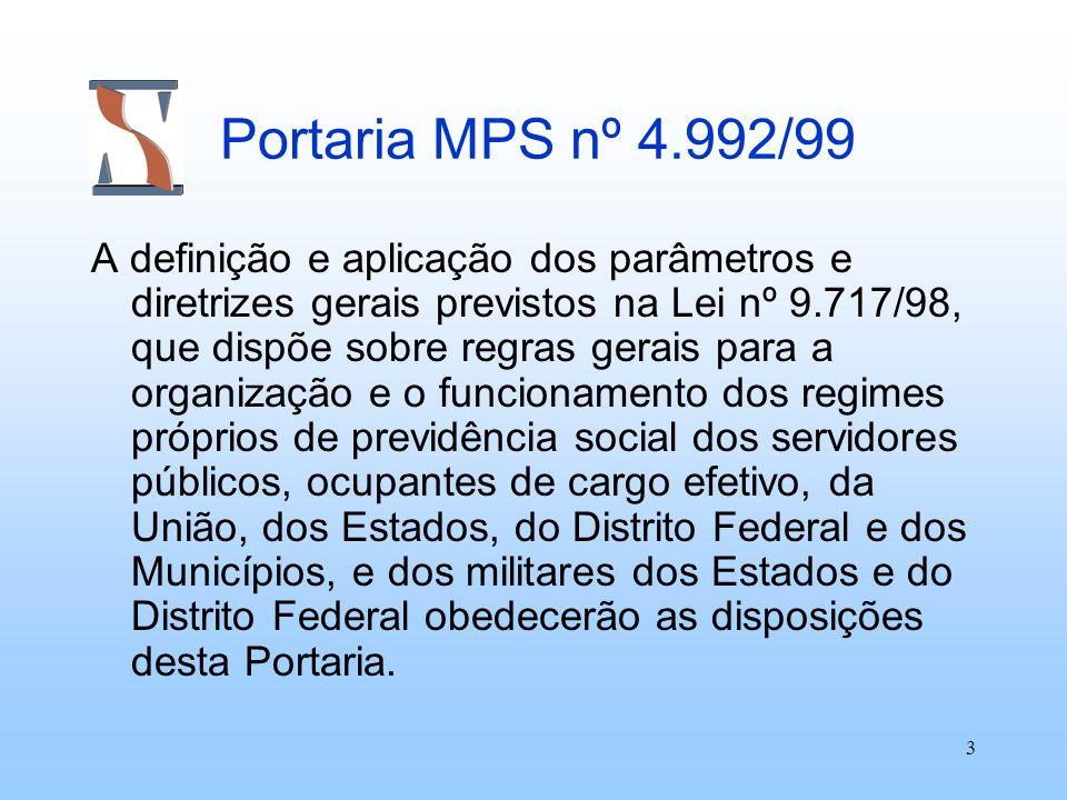 3 Portaria MPS nº 4.992/99 A definição e aplicação dos parâmetros e diretrizes gerais previstos na Lei nº 9.717/98, que dispõe sobre regras gerais par