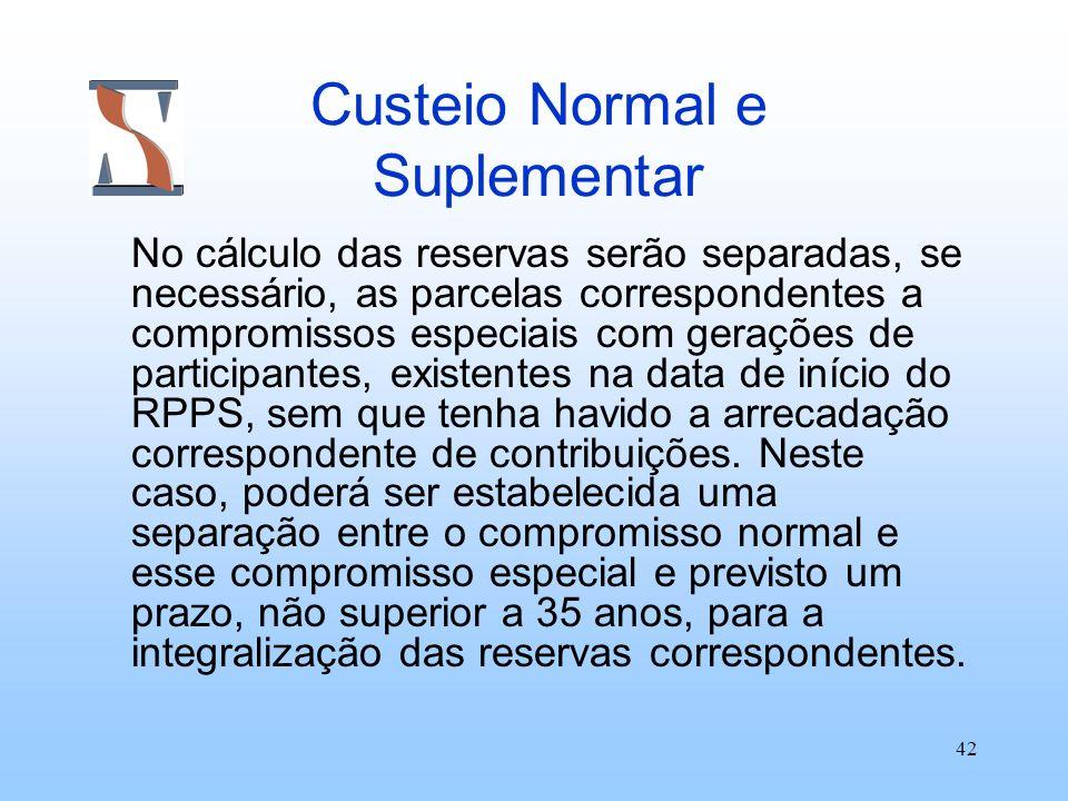 42 Custeio Normal e Suplementar No cálculo das reservas serão separadas, se necessário, as parcelas correspondentes a compromissos especiais com geraç