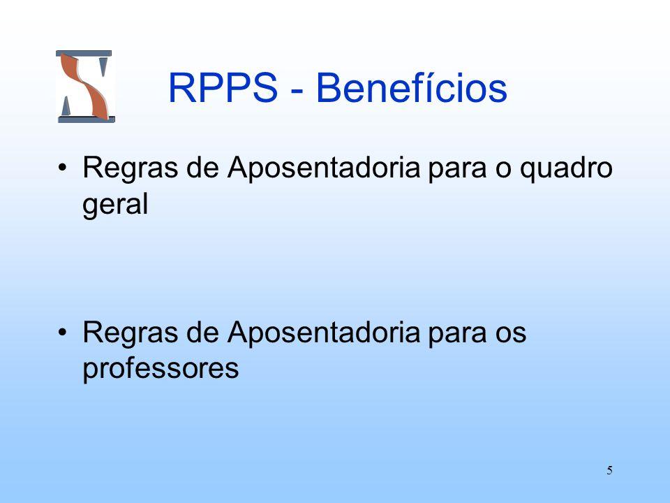 5 RPPS - Benefícios Regras de Aposentadoria para o quadro geral Regras de Aposentadoria para os professores