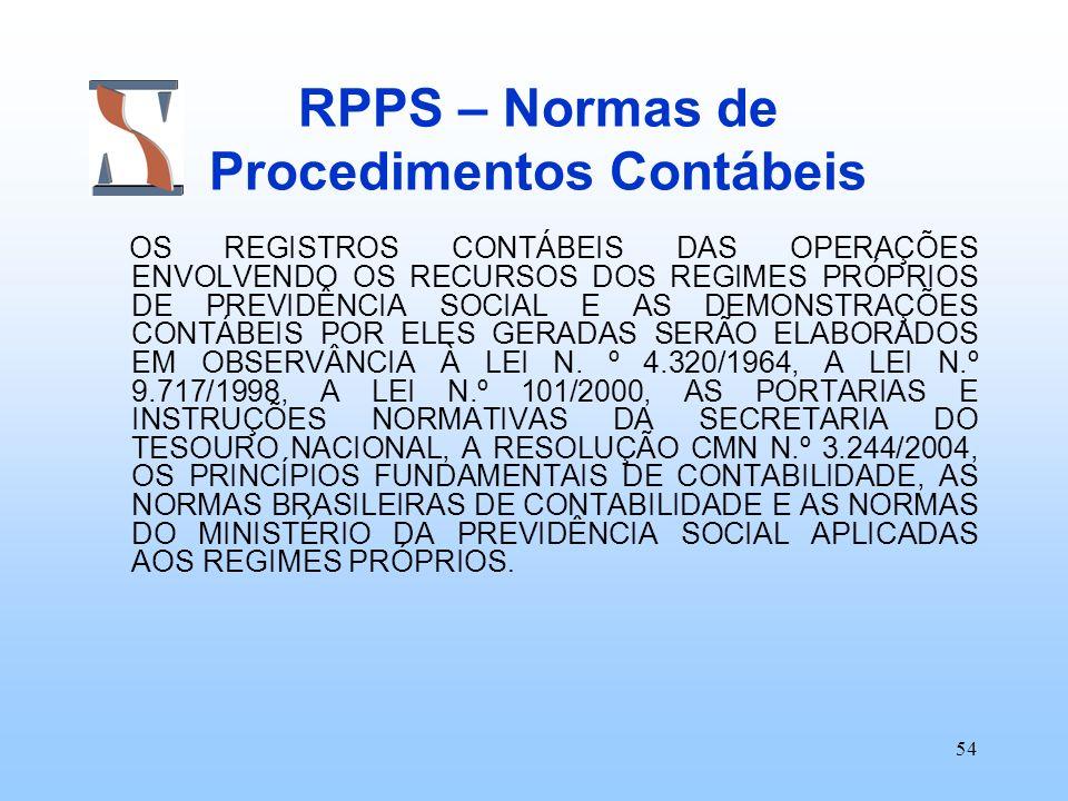 54 RPPS – Normas de Procedimentos Contábeis OS REGISTROS CONTÁBEIS DAS OPERAÇÕES ENVOLVENDO OS RECURSOS DOS REGIMES PRÓPRIOS DE PREVIDÊNCIA SOCIAL E A