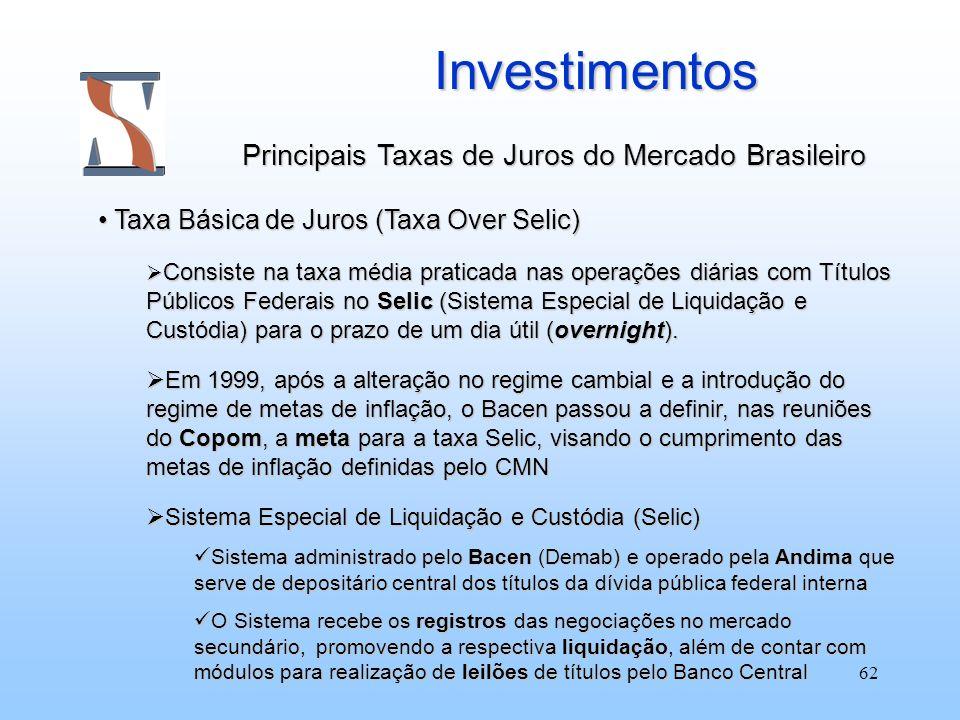 62 Investimentos Principais Taxas de Juros do Mercado Brasileiro Taxa Básica de Juros (Taxa Over Selic) Taxa Básica de Juros (Taxa Over Selic) Consist