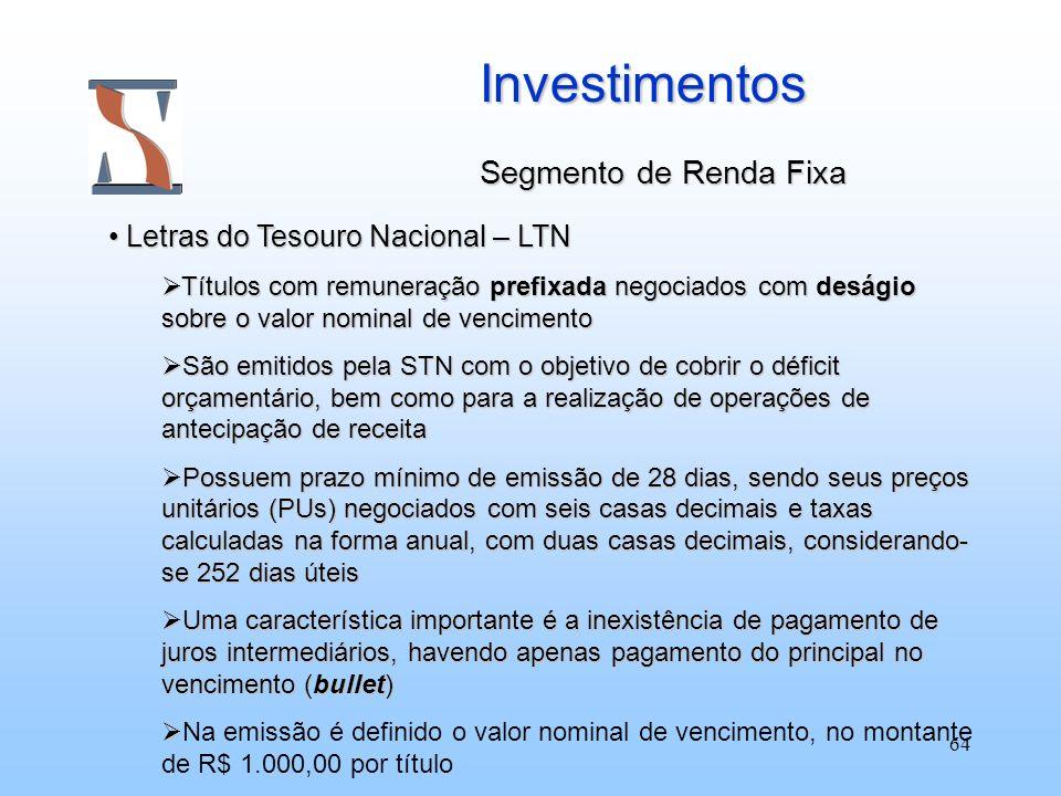 64 Investimentos Segmento de Renda Fixa Letras do Tesouro Nacional – LTN Letras do Tesouro Nacional – LTN Títulos com remuneração prefixada negociados