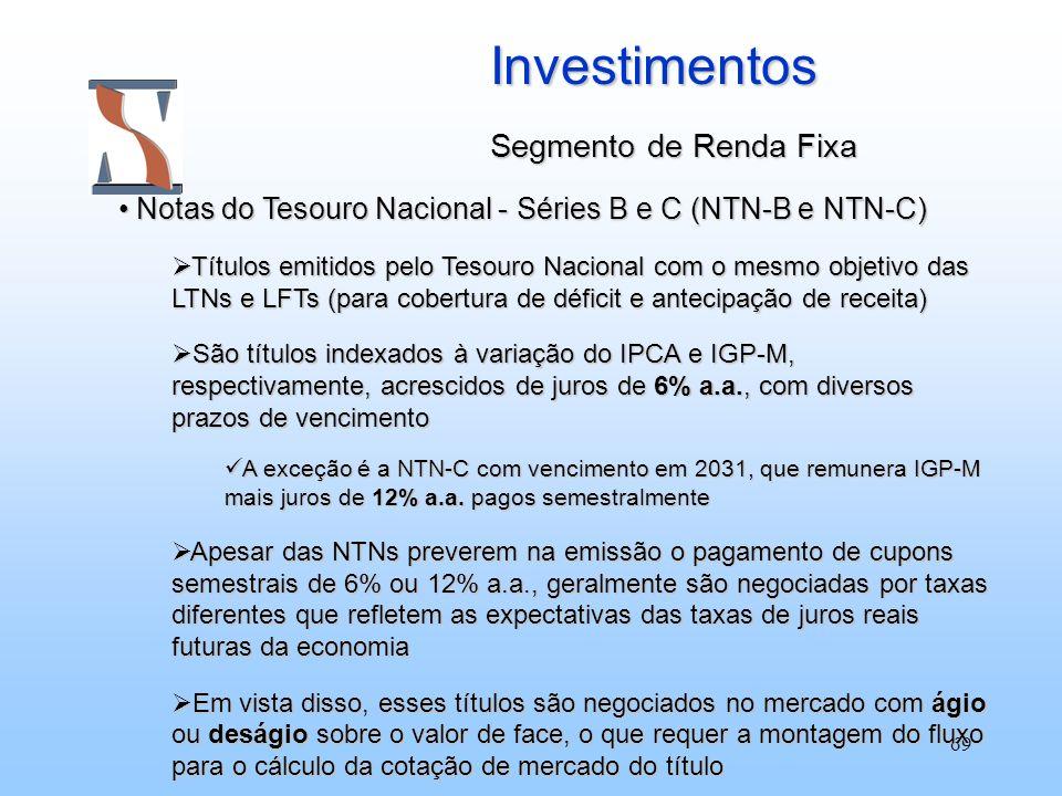 69 Investimentos Segmento de Renda Fixa Notas do Tesouro Nacional - Séries B e C (NTN-B e NTN-C) Notas do Tesouro Nacional - Séries B e C (NTN-B e NTN