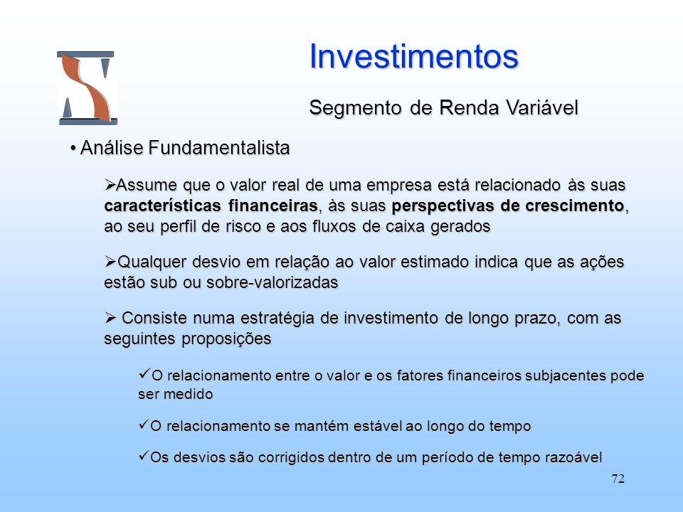 72 Investimentos Segmento de Renda Variável Análise Fundamentalista Análise Fundamentalista Assume que o valor real de uma empresa está relacionado às