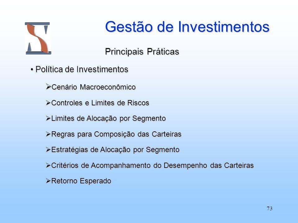 73 Gestão de Investimentos Principais Práticas Política de Investimentos Política de Investimentos Cenário Macroeconômico Cenário Macroeconômico Contr