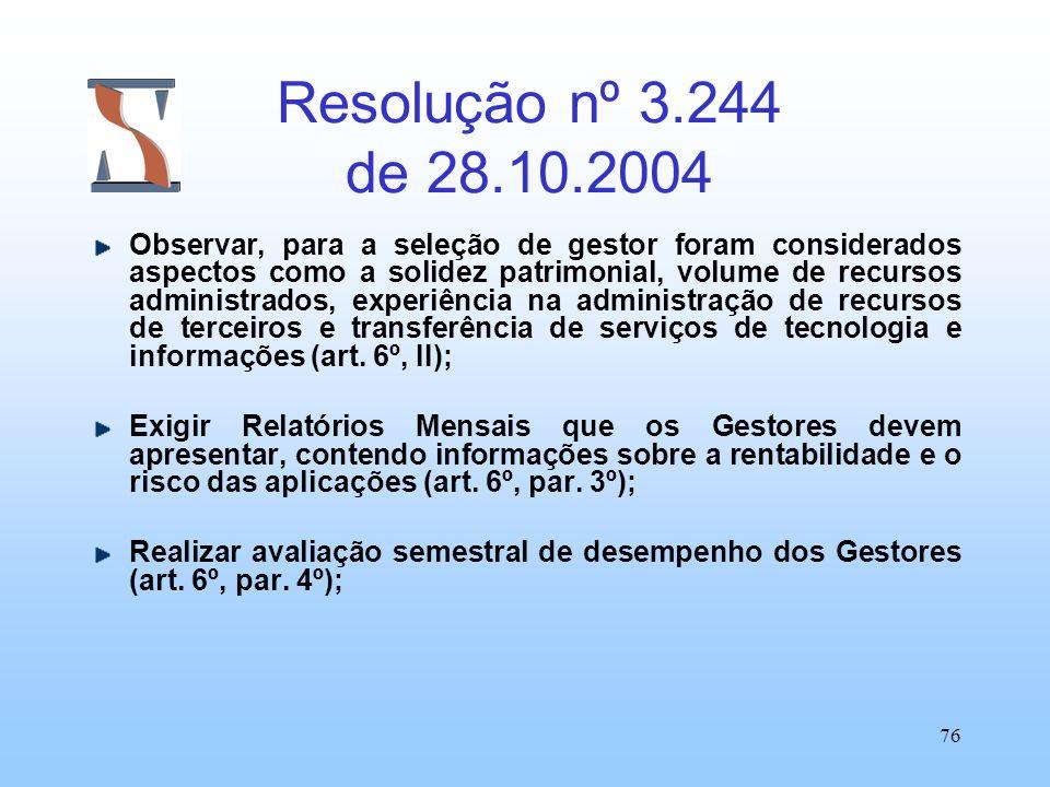76 Resolução nº 3.244 de 28.10.2004 Observar, para a seleção de gestor foram considerados aspectos como a solidez patrimonial, volume de recursos admi