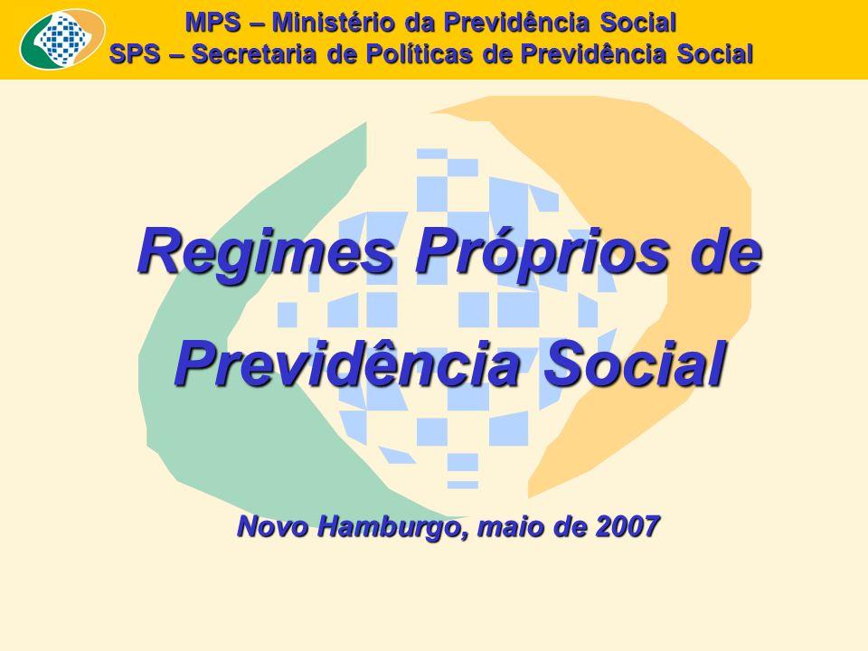 MPS – Ministério da Previdência Social SPS – Secretaria de Políticas de Previdência Social Regimes Próprios de Previdência Social Novo Hamburgo, maio de 2007