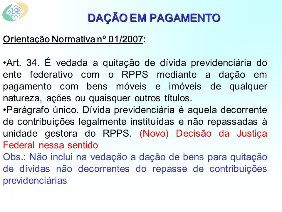 DAÇÃO EM PAGAMENTO Orientação Normativa nº 01/2007: Art.